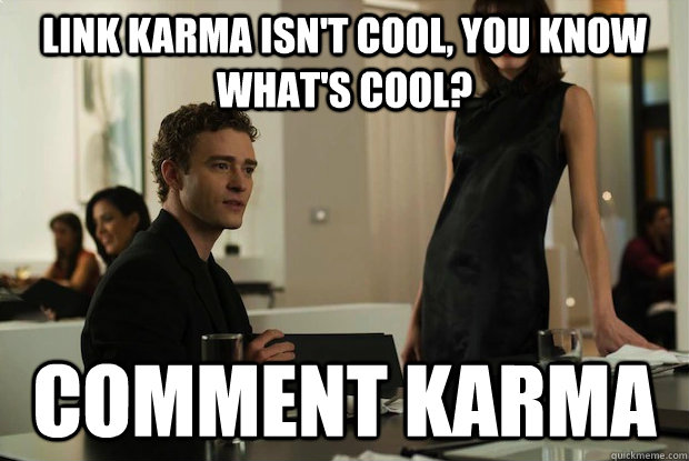 Link Karma isn't cool, you know what's cool? Comment Karma