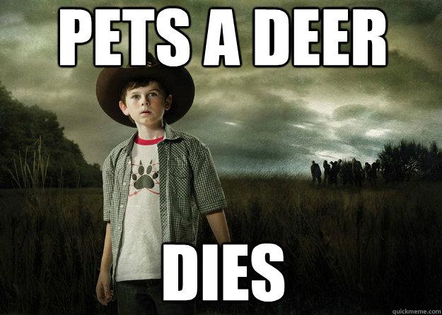 Pets a deer dies - Pets a deer dies  Carl Grimes Walking Dead