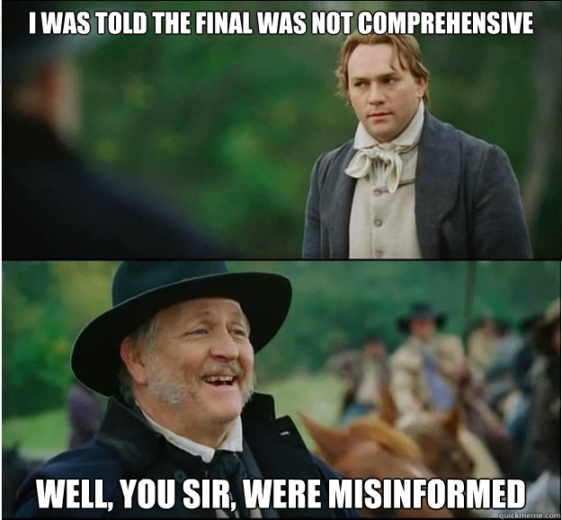i was told the final was not comprehensive well, you sir, were misinformed