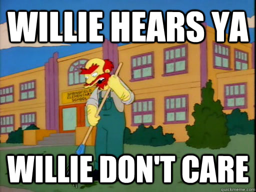 Willie Hears ya Willie don't care - Willie Hears ya Willie don't care  Groundskeeper Willie