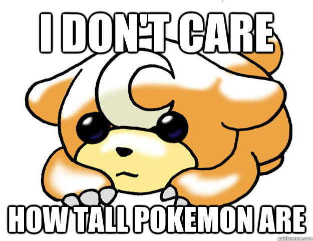 I don't care  How tall pokemon are