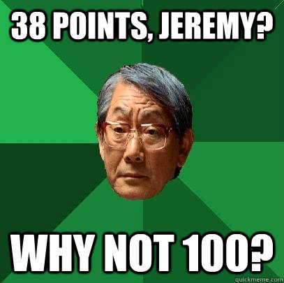 38 points, jeremy? why not 100? - 38 points, jeremy? why not 100?  High Expectations Asian Father