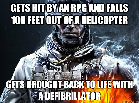GETS HIT BY AN RPG AND FALLS 100 FEET OUT OF A HELICOPTER GETS BROUGHT BACK TO LIFE WITH A DEFIBRILLATOR - GETS HIT BY AN RPG AND FALLS 100 FEET OUT OF A HELICOPTER GETS BROUGHT BACK TO LIFE WITH A DEFIBRILLATOR  Battlefield 3