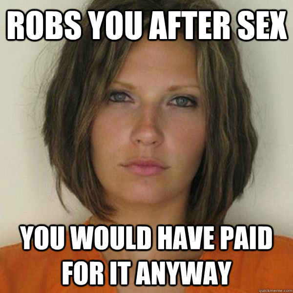 robs you after sex you would have paid for it anyway - robs you after sex you would have paid for it anyway  Attractive Convict