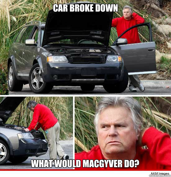 Car broke down What would MacGyver do? - Car broke down What would MacGyver do?  Car broke down.