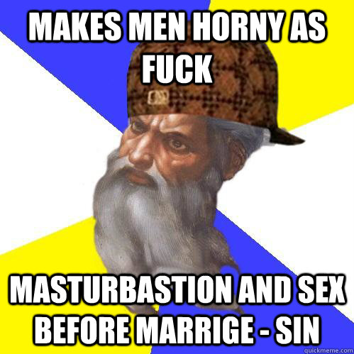 Makes men horny as fuck Masturbastion and Sex Before marrige - SIN  Scumbag Advice God