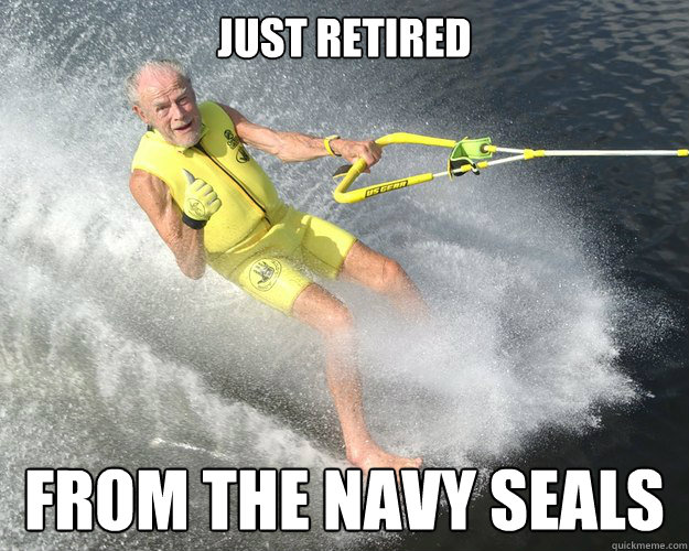 47ba8c64b0635d1ec7fa3b15be52ca0b27e9758aec3d14d579eaedb3475ff263 just retired from the navy seals extreme senior citizen quickmeme