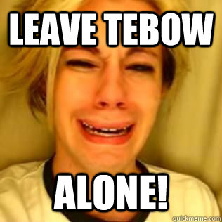 Leave Tebow  Alone!