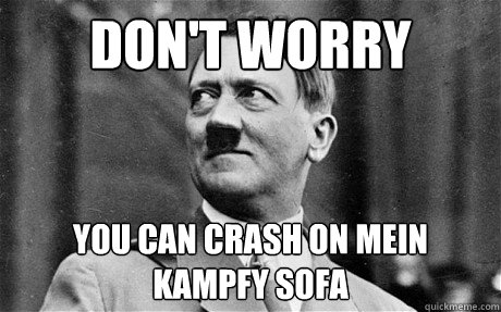 Don't Worry You can crash on mein kampfy sofa
