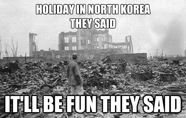 Holiday in North Korea they said  It'll be fun they said  North Korea