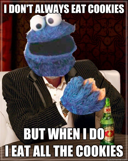 I don't always eat cookies but when i do i eat all the cookies  The Most Interesting Cookie Monster In The World