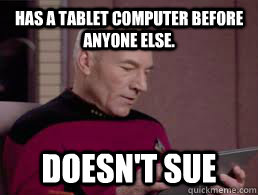 Has a tablet computer before anyone else. Doesn't Sue - Has a tablet computer before anyone else. Doesn't Sue  Good Guy Picard