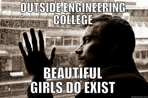 OUTSIDE ENGINEERING COLLEGE BEAUTIFUL GIRLS DO EXIST Over-Educated Problems
