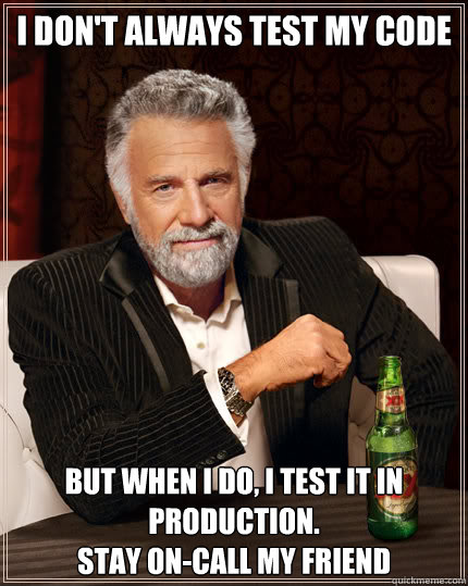 47dbc184ebd2a0883b7a1269132c8bd3bc7322a72a805aa05eac33c102a05562 i don't always test my code but when i do, i test it in production,I Don T Always Test My Code Meme