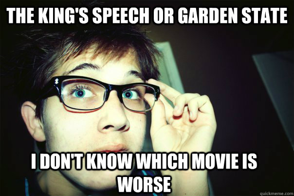 THE KING'S SPEECH OR GARDEN STATE I DON'T KNOW WHICH MOVIE IS WORSE - THE KING'S SPEECH OR GARDEN STATE I DON'T KNOW WHICH MOVIE IS WORSE  Annoying Contrarian
