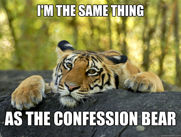I'm the same thing as the confession bear