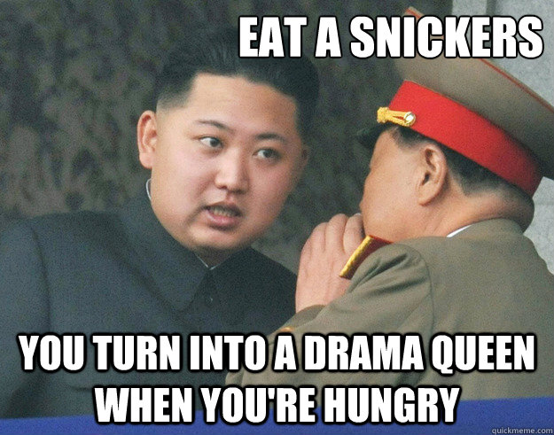 eat a snickers you turn into a drama queen when you're hungry  Hungry Kim Jong Un