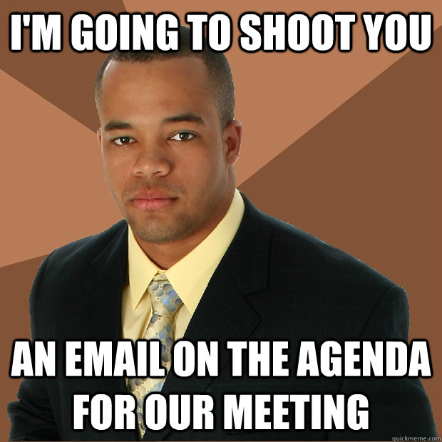 I'm going to shoot you an email on the agenda for our meeting - I'm going to shoot you an email on the agenda for our meeting  Successful Black Man