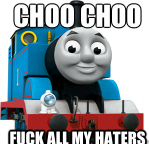 choo choo fuck all my haters