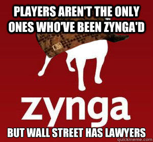 Players aren't the only ones who've been ZYNGA'D But Wall street has lawyers