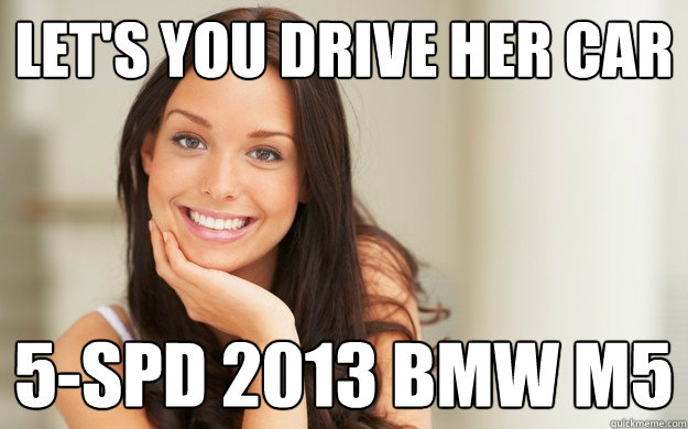 LET'S YOU DRIVE HER CAR 5-SPD 2013 BMW M5 - LET'S YOU DRIVE HER CAR 5-SPD 2013 BMW M5  Good Girl Gina