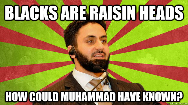 Blacks are raisin heads How Could Muhammad Have Known?