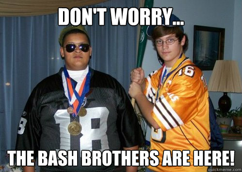 4803f927cc66b5429bfdac5e02a035fadafaaa0ba572266adde2a7a7fe09f168 don't worry the bash brothers are here! bros 4 life quickmeme