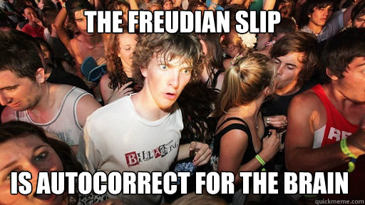 the freudian slip is autocorrect for the brain - the freudian slip is autocorrect for the brain  Sudden Clarity Clarence