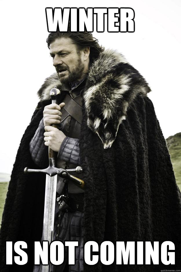 Winter Is Not Coming - Winter Is Not Coming  Winter is coming