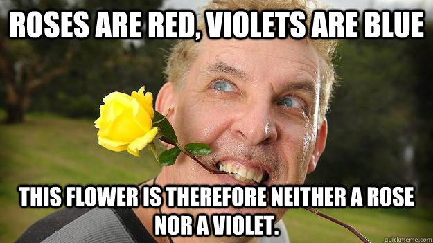 Roses are red, violets are blue this flower is therefore neither a rose nor a violet.