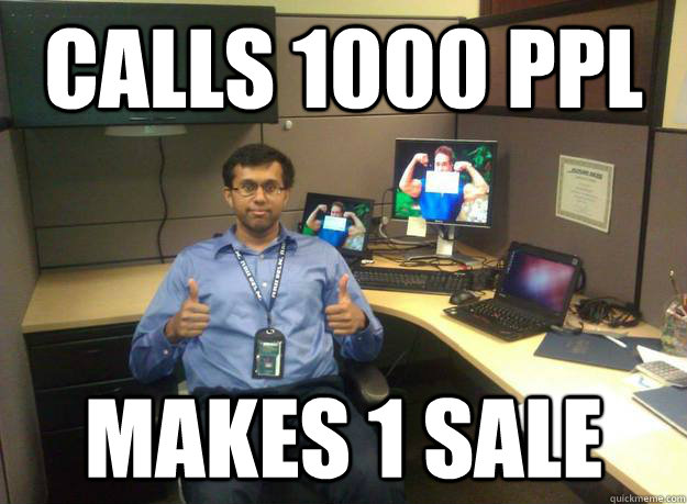 Calls 1000 PPL Makes 1 sale  Call Center Roo