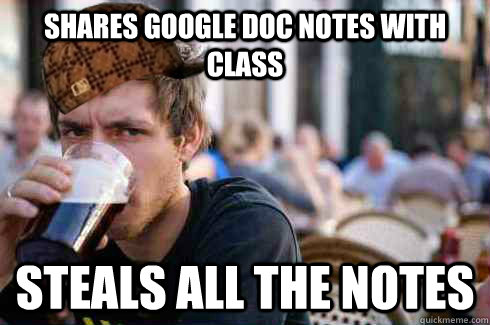 Shares google doc notes with class STEALS ALL THE NOTES