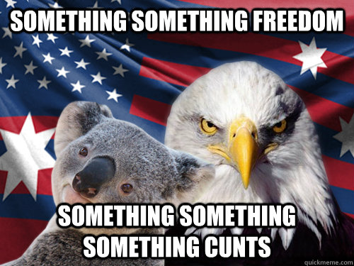 Something Something freedom something something something cunts