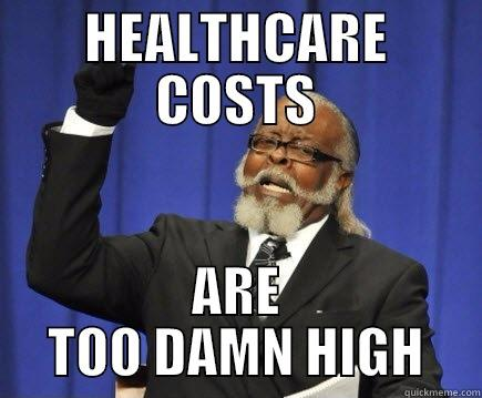 HEALTHCARE COSTS ARE TOO DAMN HIGH Too Damn High