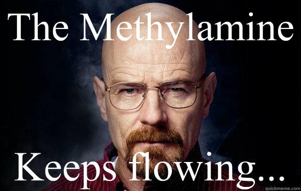 The Methylamine Keeps flowing...