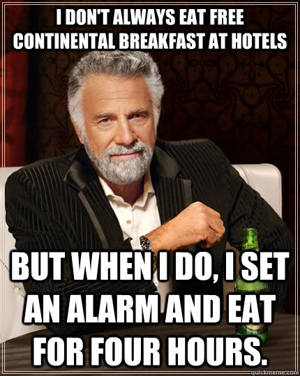 484736238b00367793db830c4edfd2a529329fd8e693e3b7e313a67c79333115 i don't always eat free continental breakfast at hotels but when i