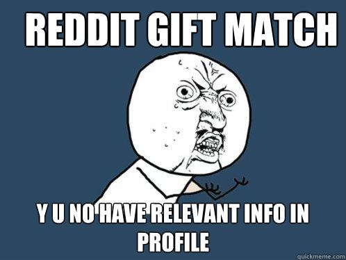reddit gift match y u no have relevant info in profile - Y U No