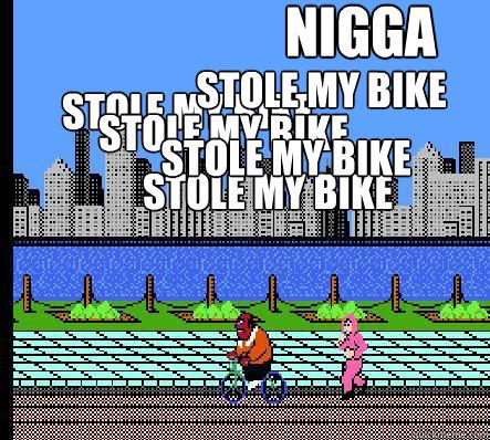 nigga stole my bike stole my bike stole my bike stole my bike stole my bike - nigga stole my bike stole my bike stole my bike stole my bike stole my bike  Misc