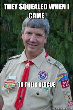 They squealed when I came to their Rescue - They squealed when I came to their Rescue  Harmless Scout Leader