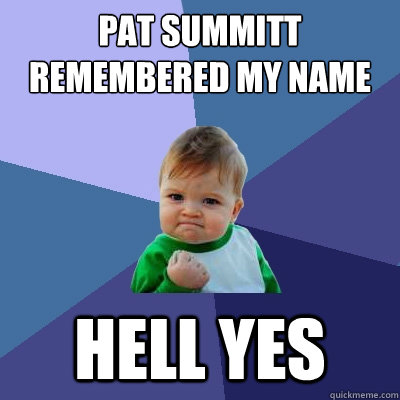 4864335d858a6b1920a0e322497b29065aca130a709cde429e350e3313b2a9af pat summitt remembered my name hell yes success kid quickmeme