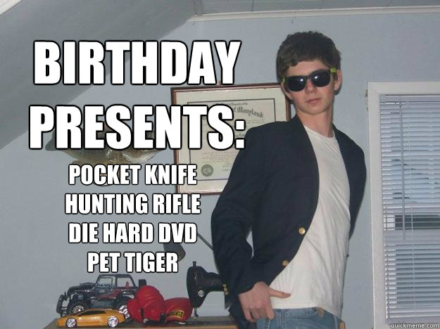birthday presents:    pocket knife hunting rifle Die Hard dvd pet tiger - birthday presents:    pocket knife hunting rifle Die Hard dvd pet tiger  Boy Scout Kendall