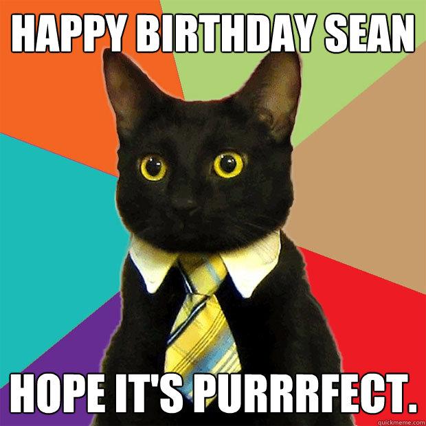 Happy Birthday Sean Hope it's purrrfect. - Happy Birthday Sean Hope it's purrrfect.  Business Cat