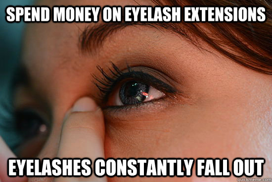 Spend Money on Eyelash extensions Eyelashes constantly fall out