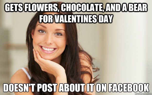 Gets flowers, chocolate, and a bear for valentines day doesn't post about it on facebook - Gets flowers, chocolate, and a bear for valentines day doesn't post about it on facebook  Good Girl Gina