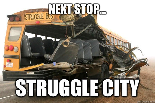 Next stop...  Struggle City  struggle bus