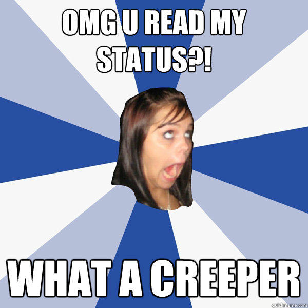 OMG U READ MY STATUS?! WHAT A CREEPER - OMG U READ MY STATUS?! WHAT A CREEPER  Annoying Facebook Girl