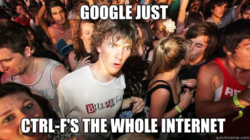 google just ctrl-f's the whole internet - google just ctrl-f's the whole internet  Sudden Clarity Clarence