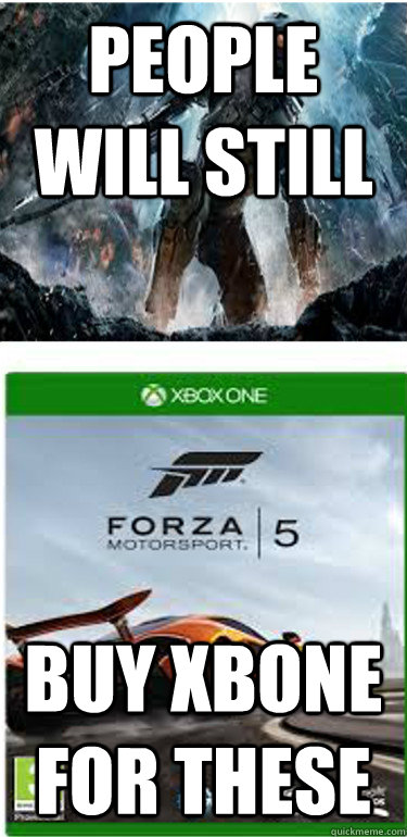 People will still buy xbone for these - People will still buy xbone for these  Misc