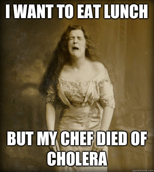 I want to eat lunch But my chef died of cholera - I want to eat lunch But my chef died of cholera  1890s Problems