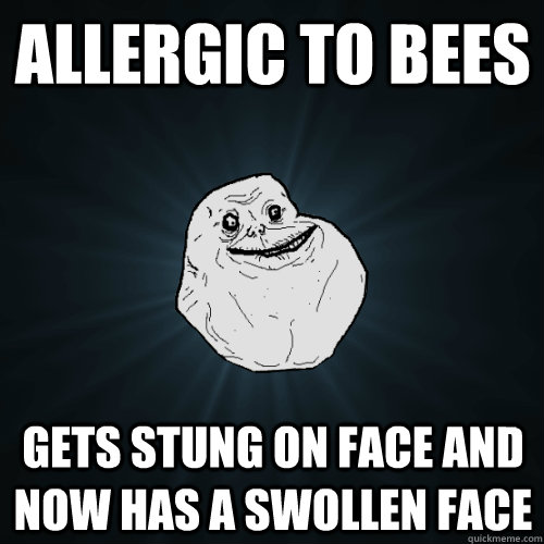 allergic to bees gets stung on face and now has a swollen face - allergic to bees gets stung on face and now has a swollen face  Forever Alone